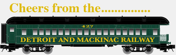 DETROIT AND MACKINAC RAILWAY Cheers from PASSENGER CAR v6